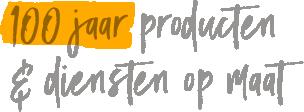 100 Jahre maßgeschneiderte Produkte & Dienstleistungen